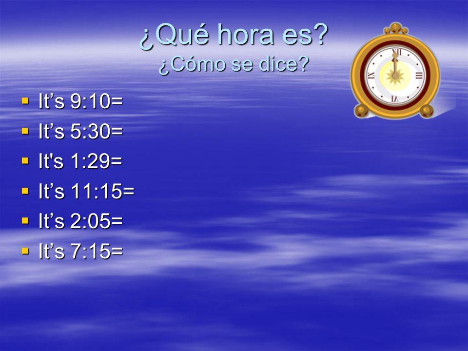 ¿Qué hora es. ¿Cómo se dice.