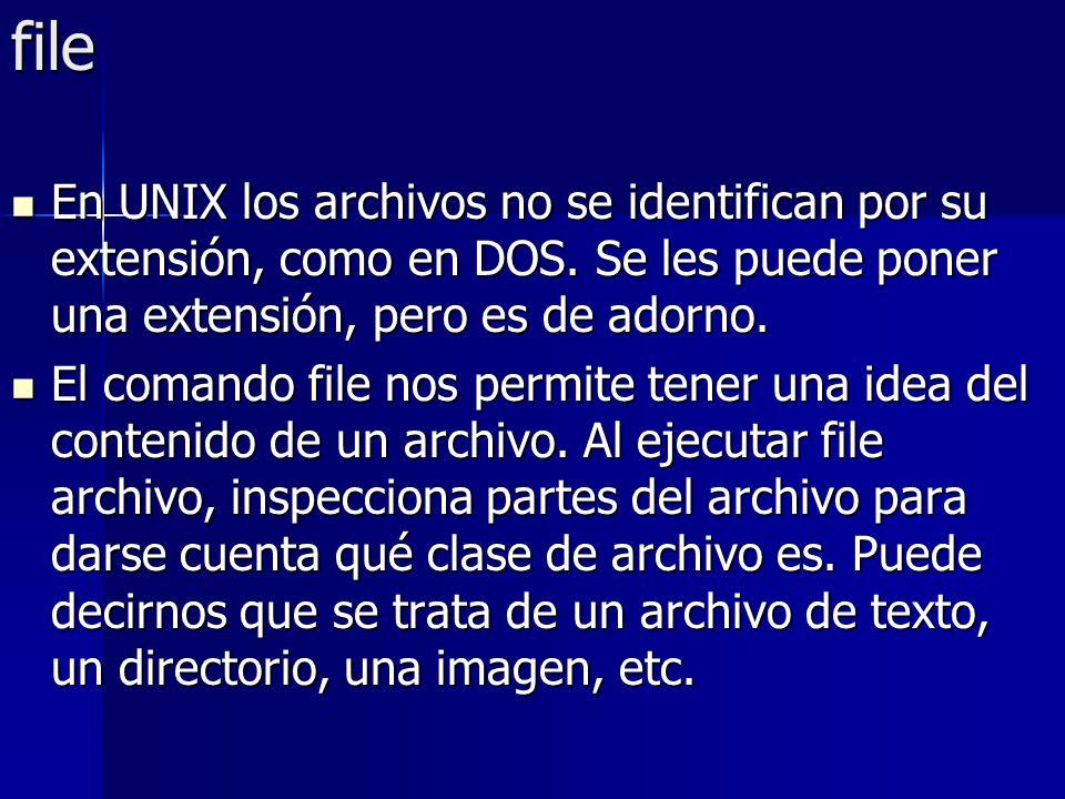 file En UNIX los archivos no se identifican por su extensión, como en DOS. Se les puede poner una extensión, pero es de adorno. En UNIX los archivos n