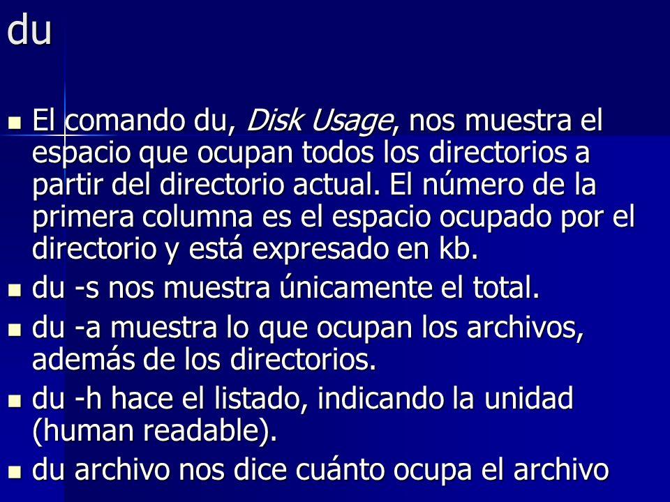 du El comando du, Disk Usage, nos muestra el espacio que ocupan todos los directorios a partir del directorio actual. El número de la primera columna