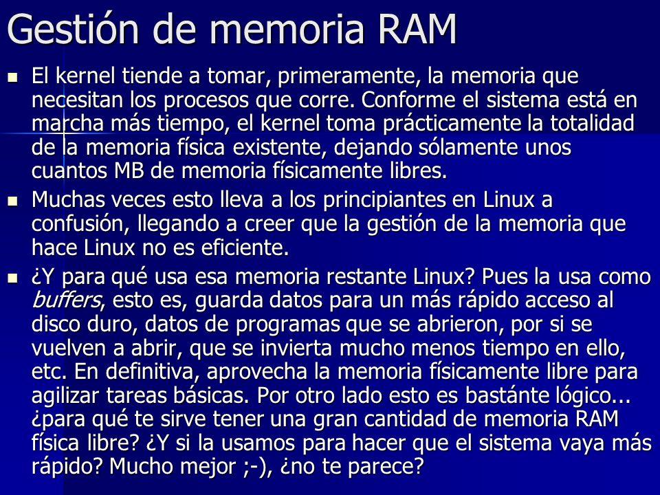 Gestión de memoria RAM El kernel tiende a tomar, primeramente, la memoria que necesitan los procesos que corre. Conforme el sistema está en marcha más