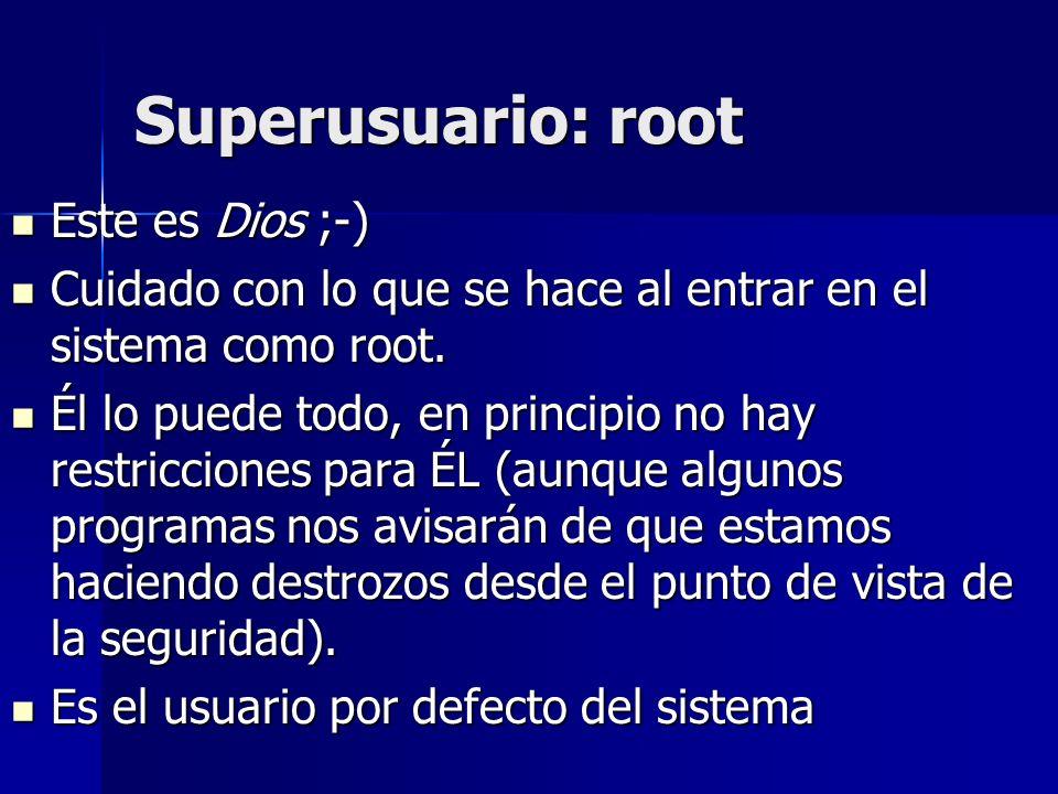 Superusuario: root Este es Dios ;-) Este es Dios ;-) Cuidado con lo que se hace al entrar en el sistema como root. Cuidado con lo que se hace al entra