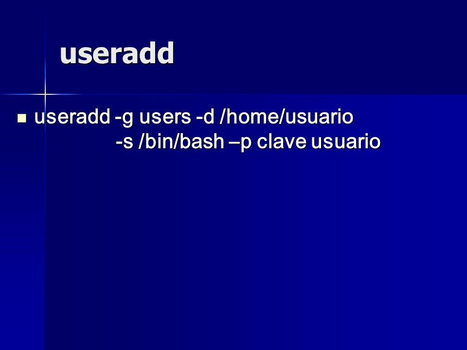 useradd useradd -g users -d /home/usuario -s /bin/bash –p clave usuario useradd -g users -d /home/usuario -s /bin/bash –p clave usuario