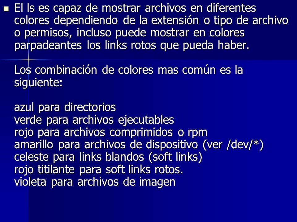 El ls es capaz de mostrar archivos en diferentes colores dependiendo de la extensión o tipo de archivo o permisos, incluso puede mostrar en colores pa