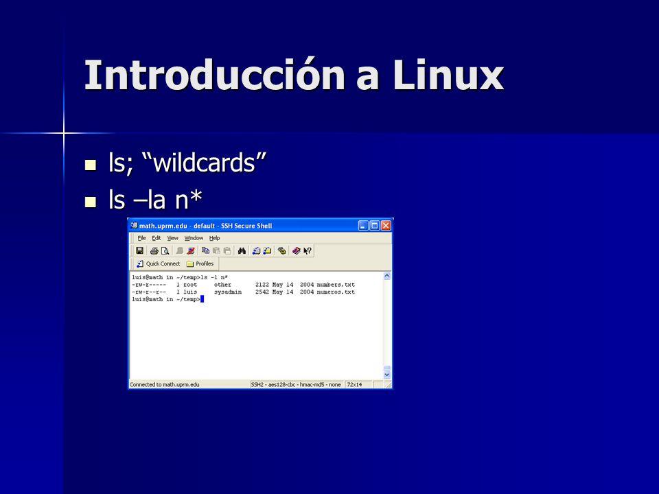 Introducción a Linux ls; wildcards ls; wildcards ls –la n* ls –la n*