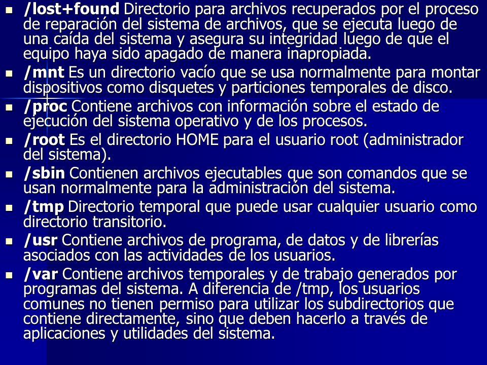 /lost+found Directorio para archivos recuperados por el proceso de reparación del sistema de archivos, que se ejecuta luego de una caída del sistema y