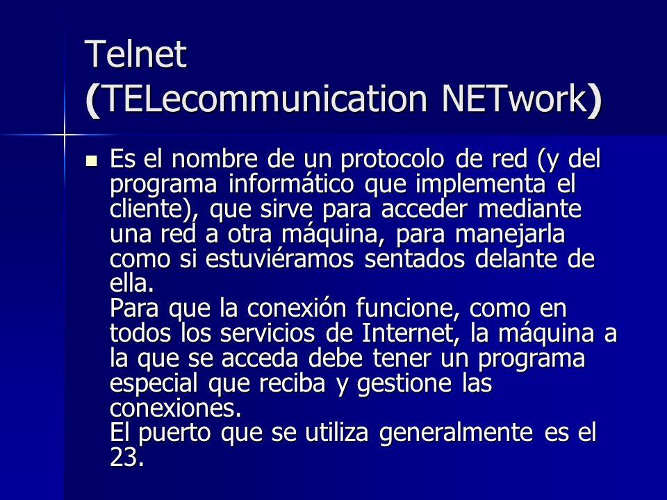Telnet (TELecommunication NETwork) Es el nombre de un protocolo de red (y del programa informático que implementa el cliente), que sirve para acceder
