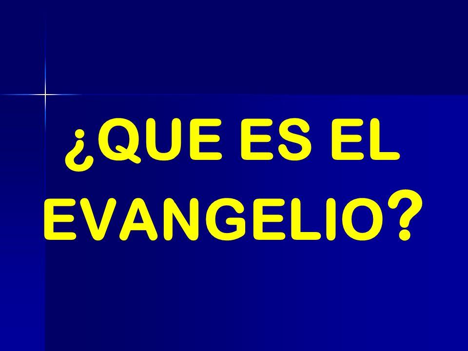¿QUE ES EL EVANGELIO ?