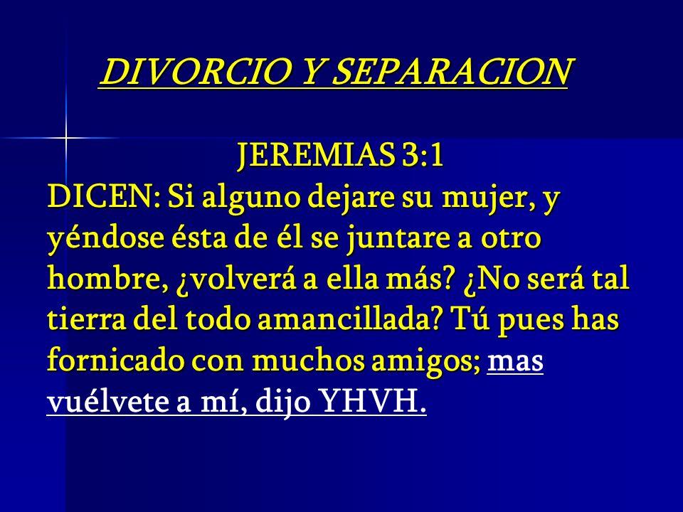 JEREMIAS 3:1 DICEN: Si alguno dejare su mujer, y yéndose ésta de él se juntare a otro hombre, ¿volverá a ella más? ¿No será tal tierra del todo amanci