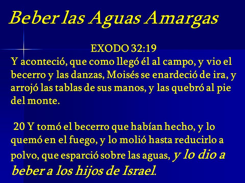 EXODO 32:19 Y aconteció, que como llegó él al campo, y vio el becerro y las danzas, Moisés se enardeció de ira, y arrojó las tablas de sus manos, y la