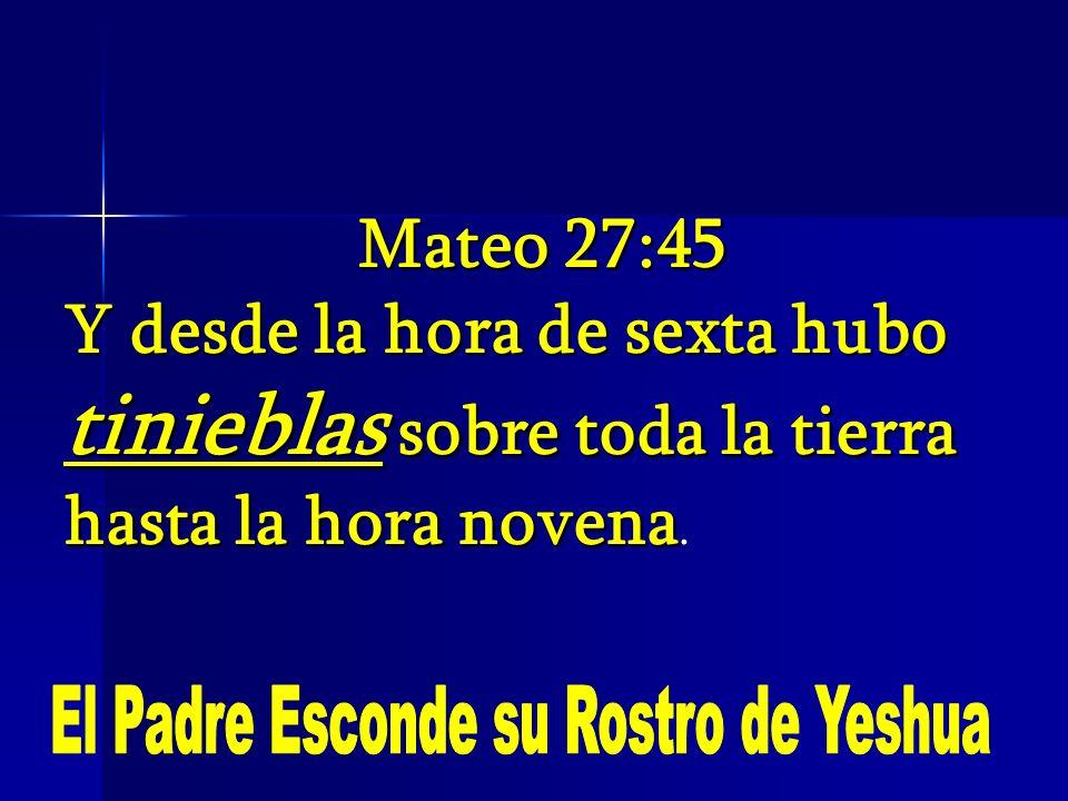 Mateo 27:45 Y desde la hora de sexta hubo tinieblas sobre toda la tierra hasta la hora novena Y desde la hora de sexta hubo tinieblas sobre toda la ti