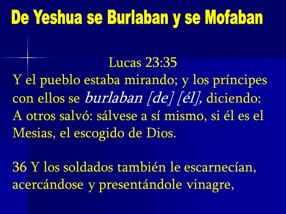 Lucas 23:35 Y el pueblo estaba mirando; y los príncipes con ellos se burlaban [de] [él], diciendo: A otros salvó: sálvese a sí mismo, si él es el Mesi
