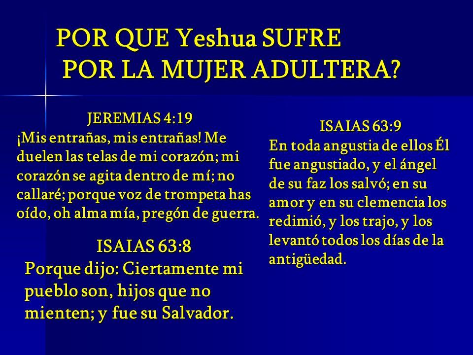 POR QUE Yeshua SUFRE POR LA MUJER ADULTERA? POR LA MUJER ADULTERA? JEREMIAS 4:19 ¡Mis entrañas, mis entrañas! Me duelen las telas de mi corazón; mi co
