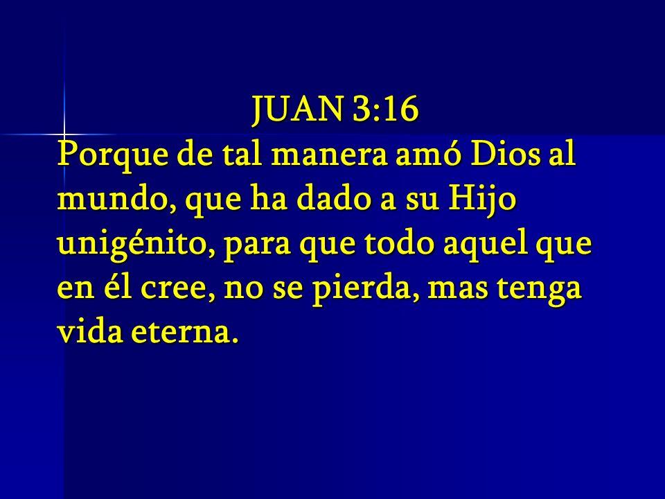 JUAN 3:16 Porque de tal manera amó Dios al mundo, que ha dado a su Hijo unigénito, para que todo aquel que en él cree, no se pierda, mas tenga vida et