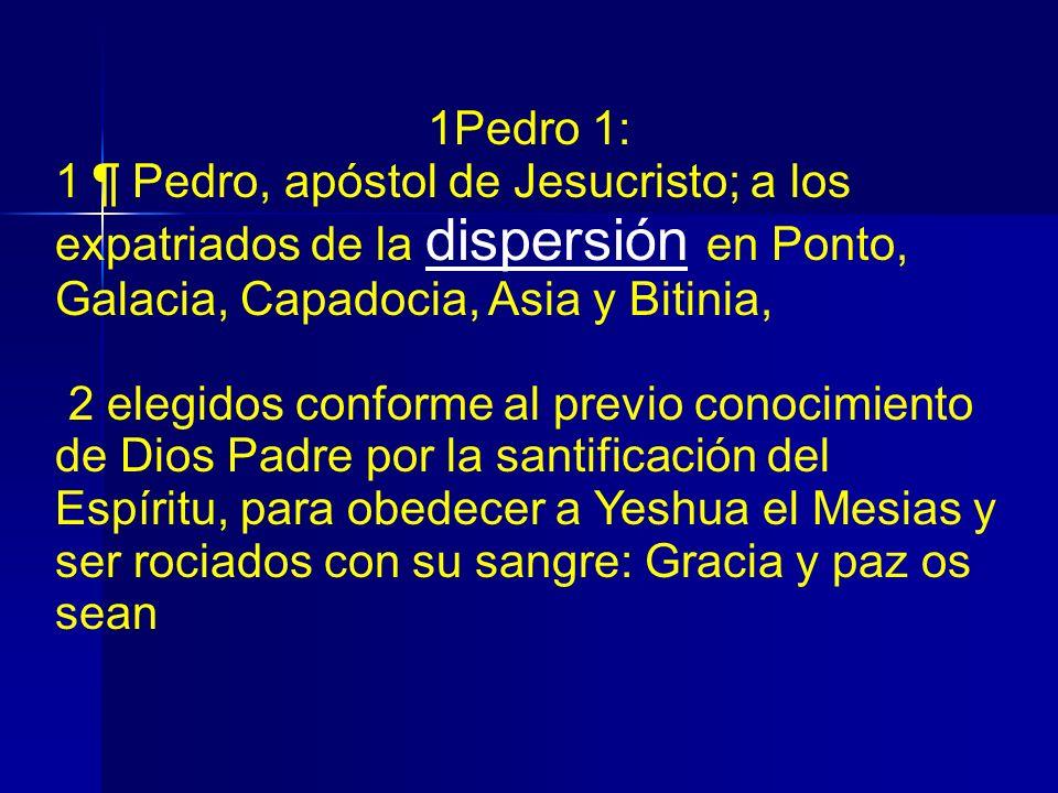 1Pedro 1: 1 ¶ Pedro, apóstol de Jesucristo; a los expatriados de la dispersión en Ponto, Galacia, Capadocia, Asia y Bitinia, 2 elegidos conforme al pr