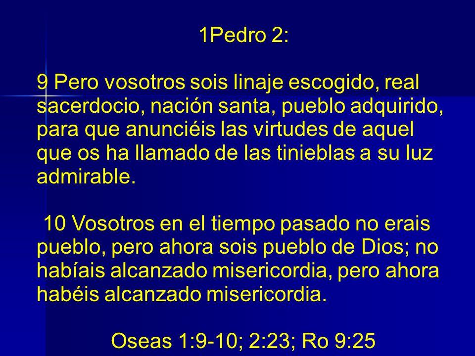 1Pedro 2: 9 Pero vosotros sois linaje escogido, real sacerdocio, nación santa, pueblo adquirido, para que anunciéis las virtudes de aquel que os ha ll