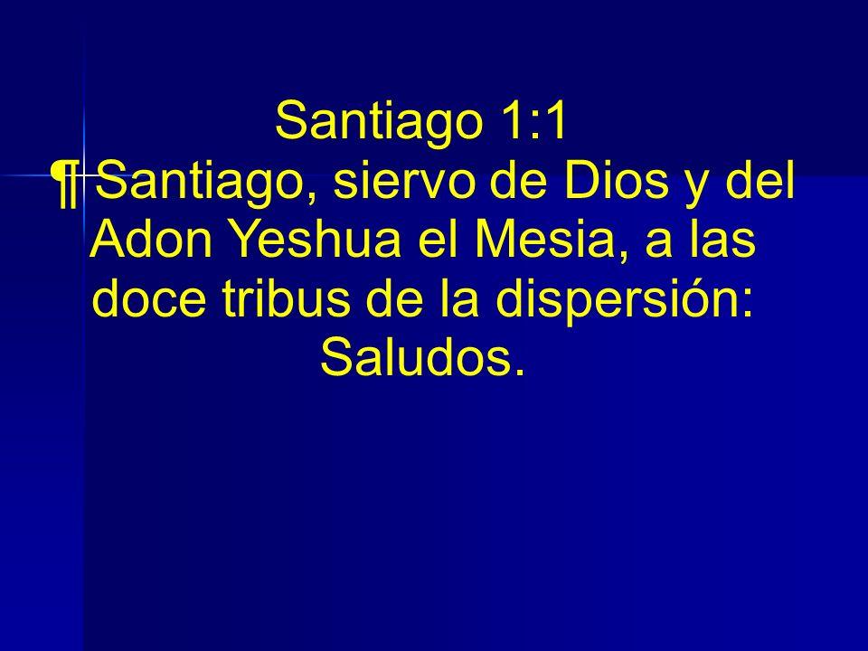 Santiago 1:1 ¶ Santiago, siervo de Dios y del Adon Yeshua el Mesia, a las doce tribus de la dispersión: Saludos.