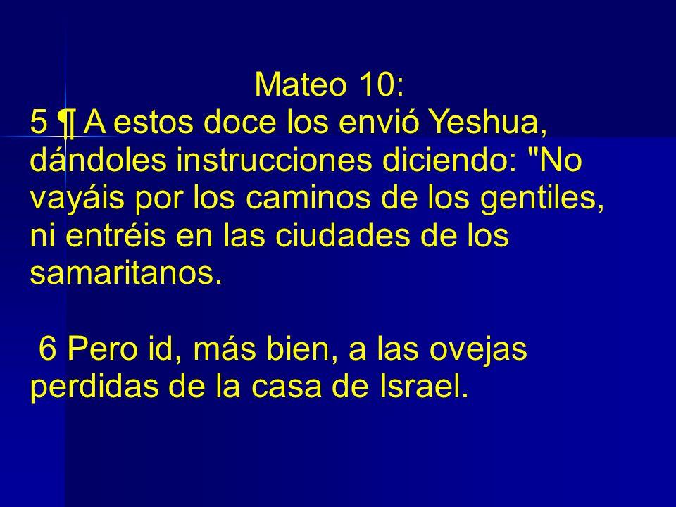 Mateo 10: 5 ¶ A estos doce los envió Yeshua, dándoles instrucciones diciendo: