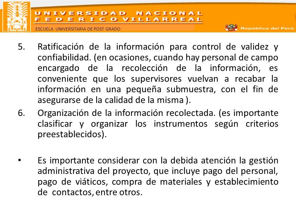 ESCUELA UNIVERSITARIA DE POST GRADO 5.Ratificación de la información para control de validez y confiabilidad. (en ocasiones, cuando hay personal de ca