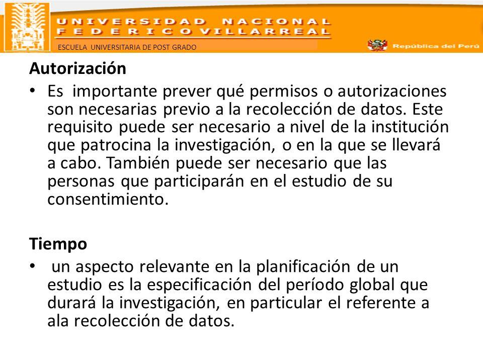 ESCUELA UNIVERSITARIA DE POST GRADO Autorización Es importante prever qué permisos o autorizaciones son necesarias previo a la recolección de datos. E