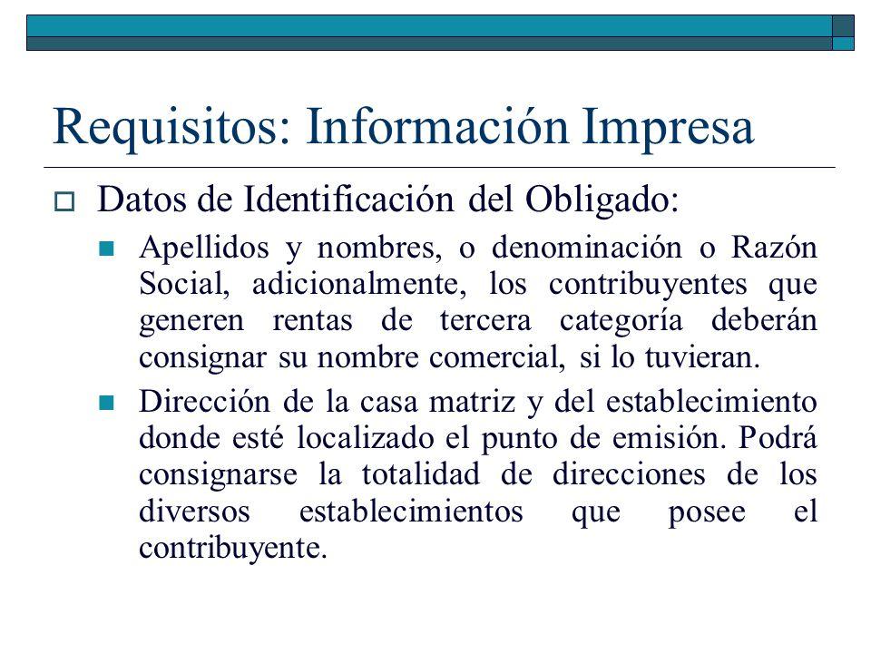 Requisitos: Información Impresa Datos de Identificación del Obligado: Apellidos y nombres, o denominación o Razón Social, adicionalmente, los contribu