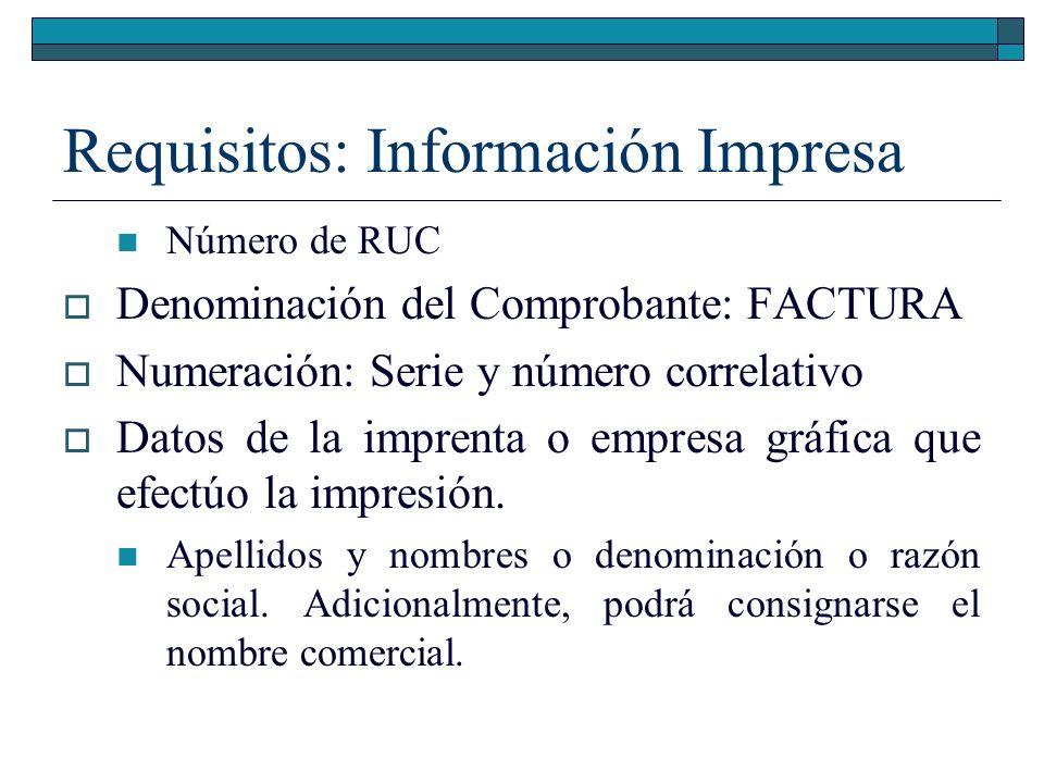 Requisitos: Información Impresa Número de RUC Fecha de impresión Número de autorización de impresión otorgado por la SUNAT, el que se consignará conjuntamente con los datos de la imprenta o empresa gráfica.