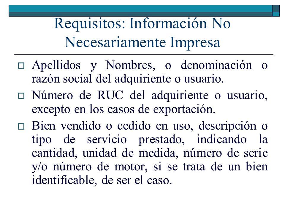 Requisitos: Información No Necesariamente Impresa Apellidos y Nombres, o denominación o razón social del adquiriente o usuario. Número de RUC del adqu
