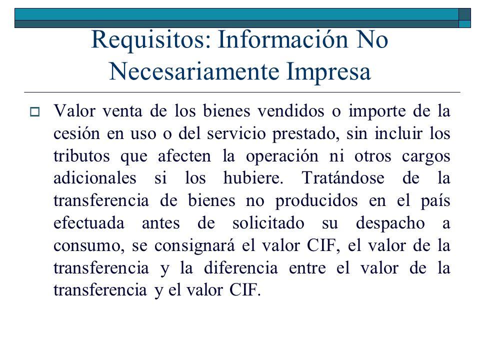 Requisitos: Información No Necesariamente Impresa Monto discriminado de los tributos que gravan la operación y otros cargos adicionales, en su caso indicando el nombre del tributo y/o concepto y la tasa respectiva, salvo que se trate de una operación gravada con el IVAP.