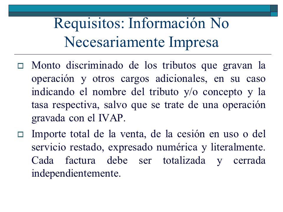 Requisitos: Información No Necesariamente Impresa Monto discriminado de los tributos que gravan la operación y otros cargos adicionales, en su caso in