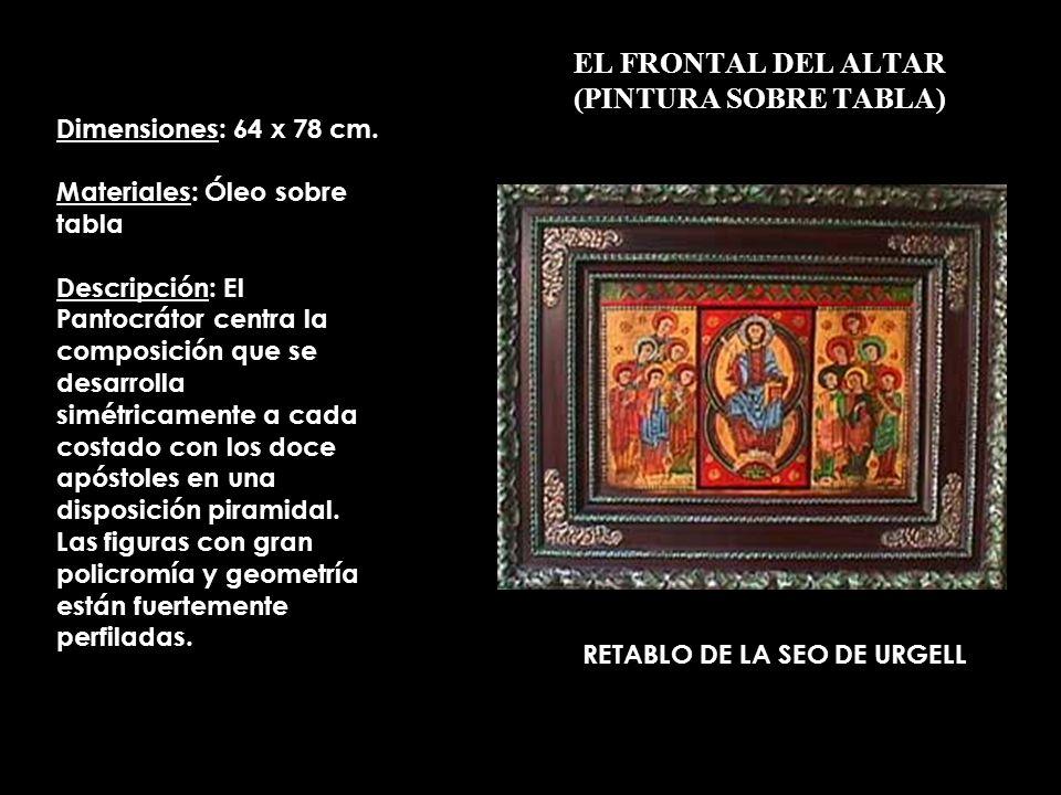 EL FRONTAL DEL ALTAR (PINTURA SOBRE TABLA) RETABLO DE LA SEO DE URGELL Dimensiones: 64 x 78 cm. Materiales: Óleo sobre tabla Descripción: El Pantocrát