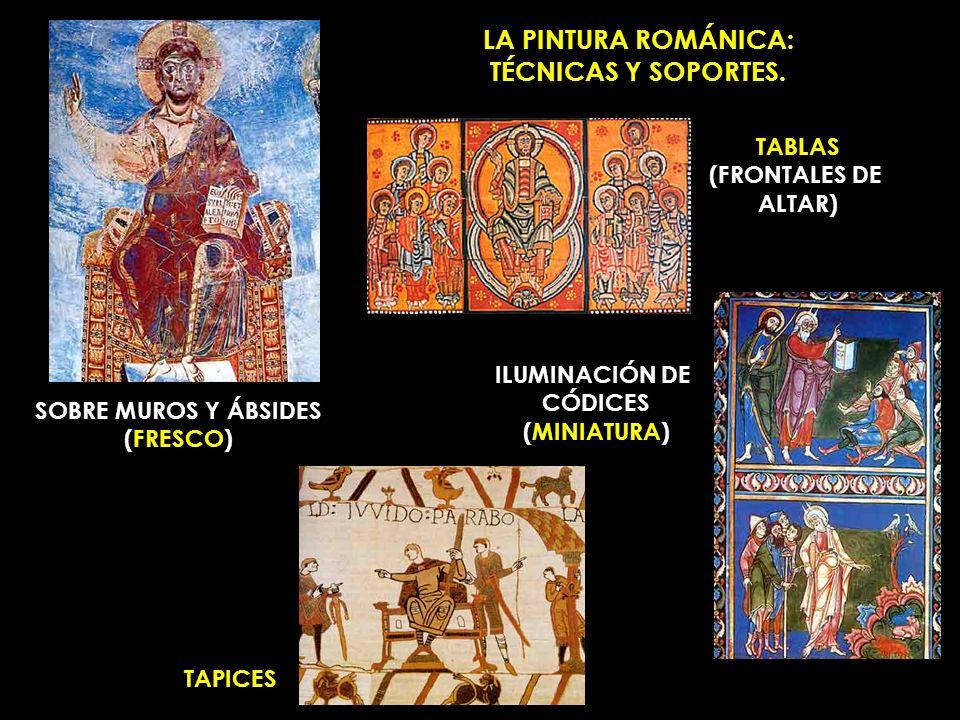 LA PINTURA ROMÁNICA: TÉCNICAS Y SOPORTES. SOBRE MUROS Y ÁBSIDES (FRESCO) TAPICES TABLAS (FRONTALES DE ALTAR) ILUMINACIÓN DE CÓDICES (MINIATURA)