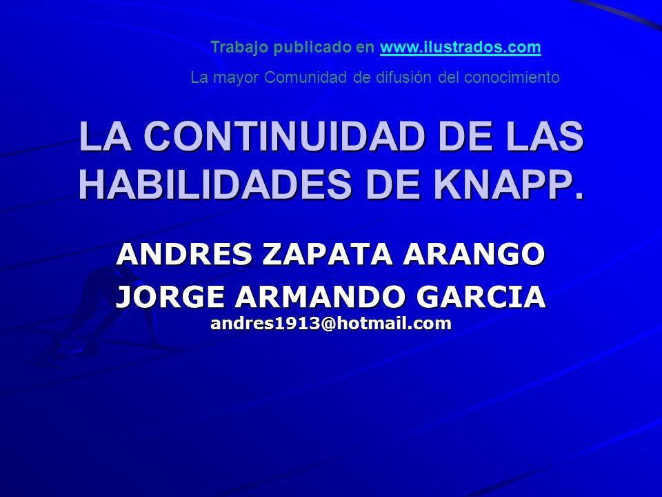 LA CONTINUIDAD DE LAS HABILIDADES DE KNAPP. ANDRES ZAPATA ARANGO JORGE ARMANDO GARCIA andres1913@hotmail.com Trabajo publicado en www.ilustrados.comww