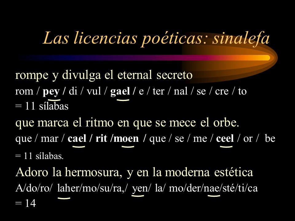 Las licencias poéticas: sinalefa rompe y divulga el eternal secreto rom / pey / di / vul / gael / e / ter / nal / se / cre / to = 11 sílabas que marca