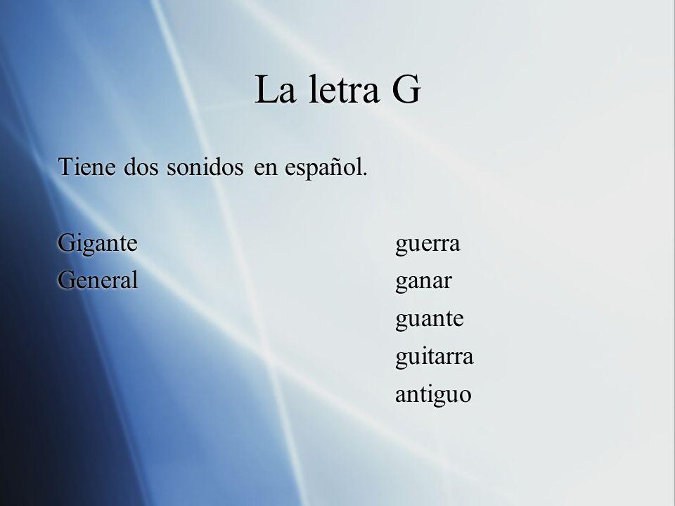 La letra G Tiene dos sonidos en español. Giganteguerra Generalganar guante guitarra antiguo Tiene dos sonidos en español. Giganteguerra Generalganar g