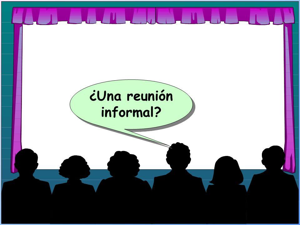 ¿Una reunión informal?