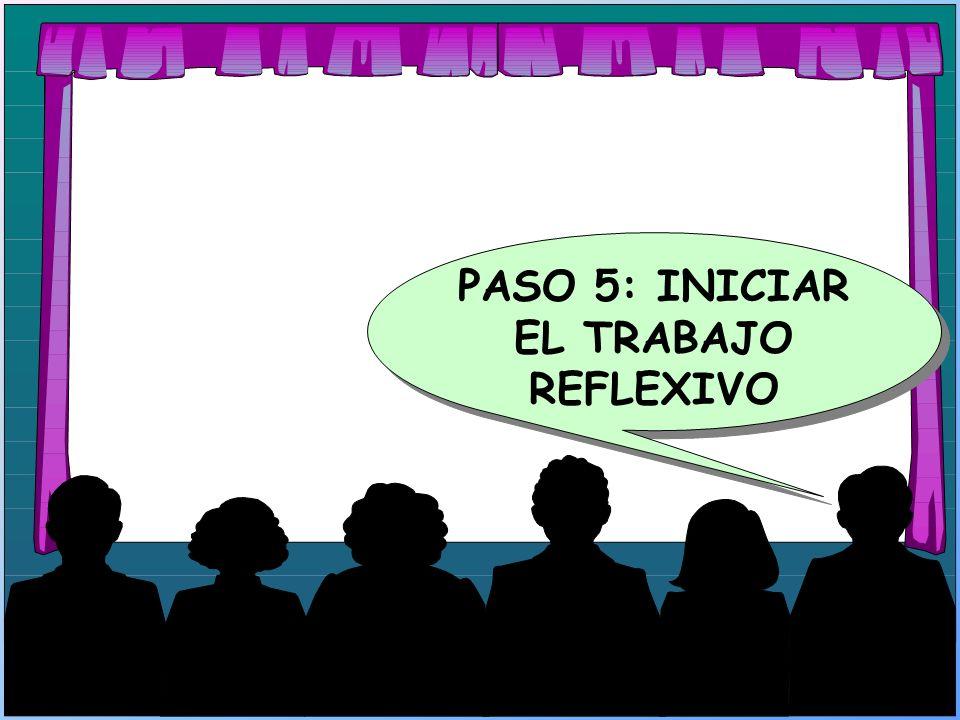 PASO 5: INICIAR EL TRABAJO REFLEXIVO