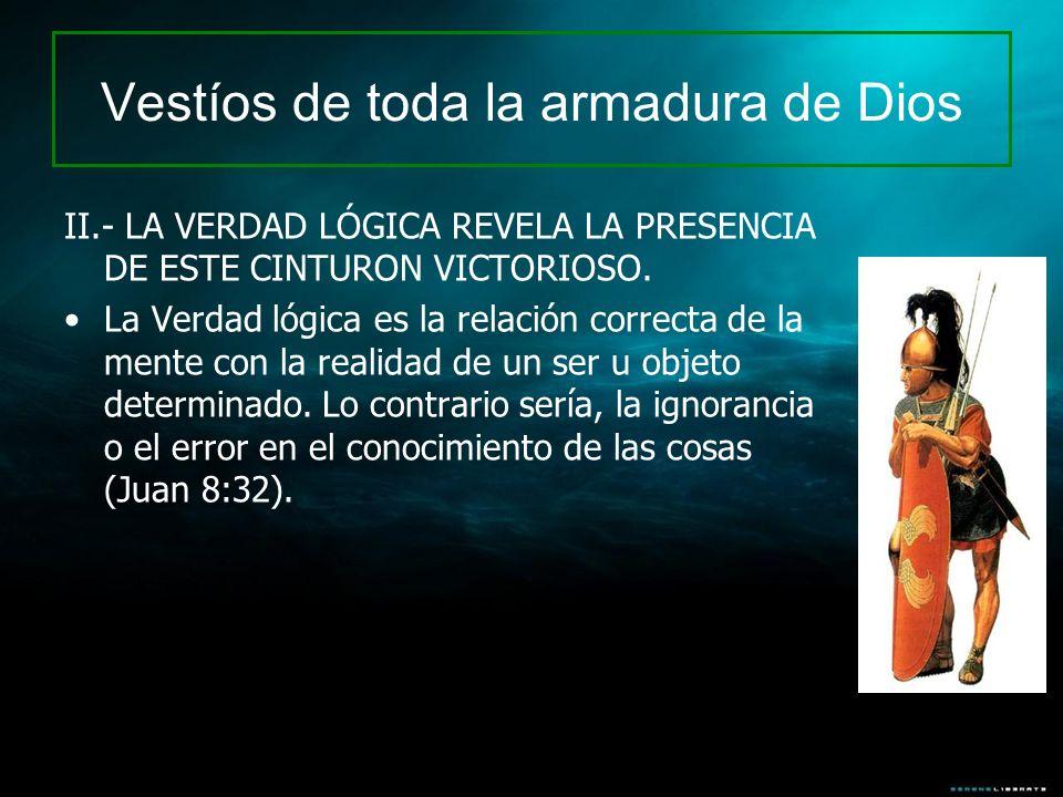 Vestíos de toda la armadura de Dios II.- LA VERDAD LÓGICA REVELA LA PRESENCIA DE ESTE CINTURON VICTORIOSO. La Verdad lógica es la relación correcta de