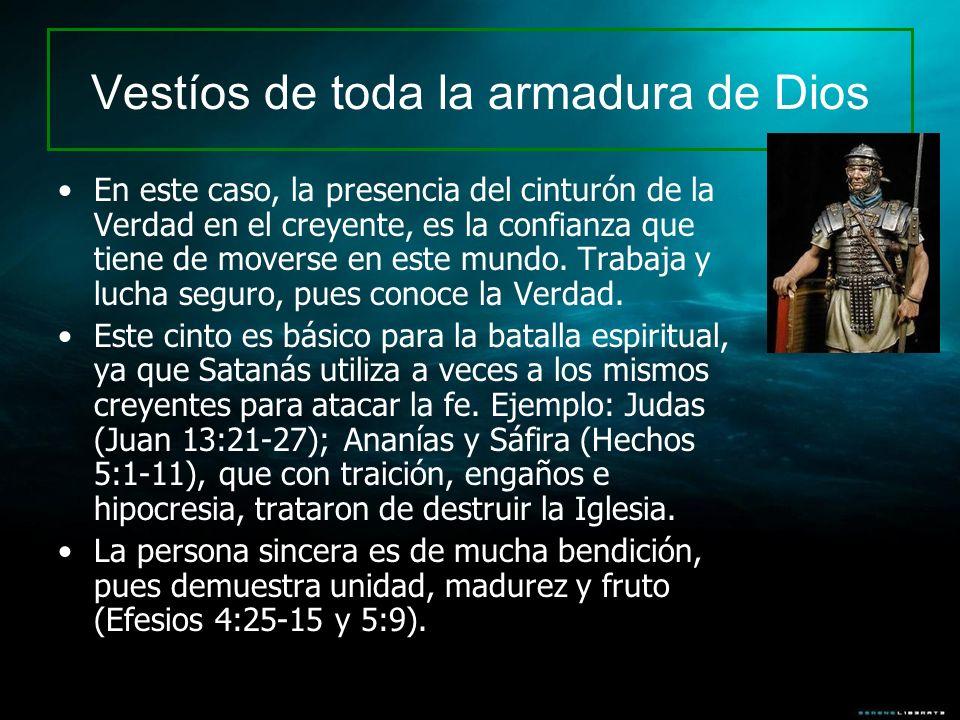 Vestíos de toda la armadura de Dios En este caso, la presencia del cinturón de la Verdad en el creyente, es la confianza que tiene de moverse en este