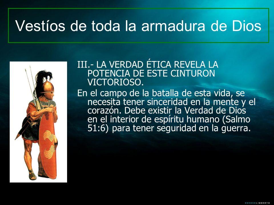 Vestíos de toda la armadura de Dios III.- LA VERDAD ÉTICA REVELA LA POTENCIA DE ESTE CINTURON VICTORIOSO. En el campo de la batalla de esta vida, se n
