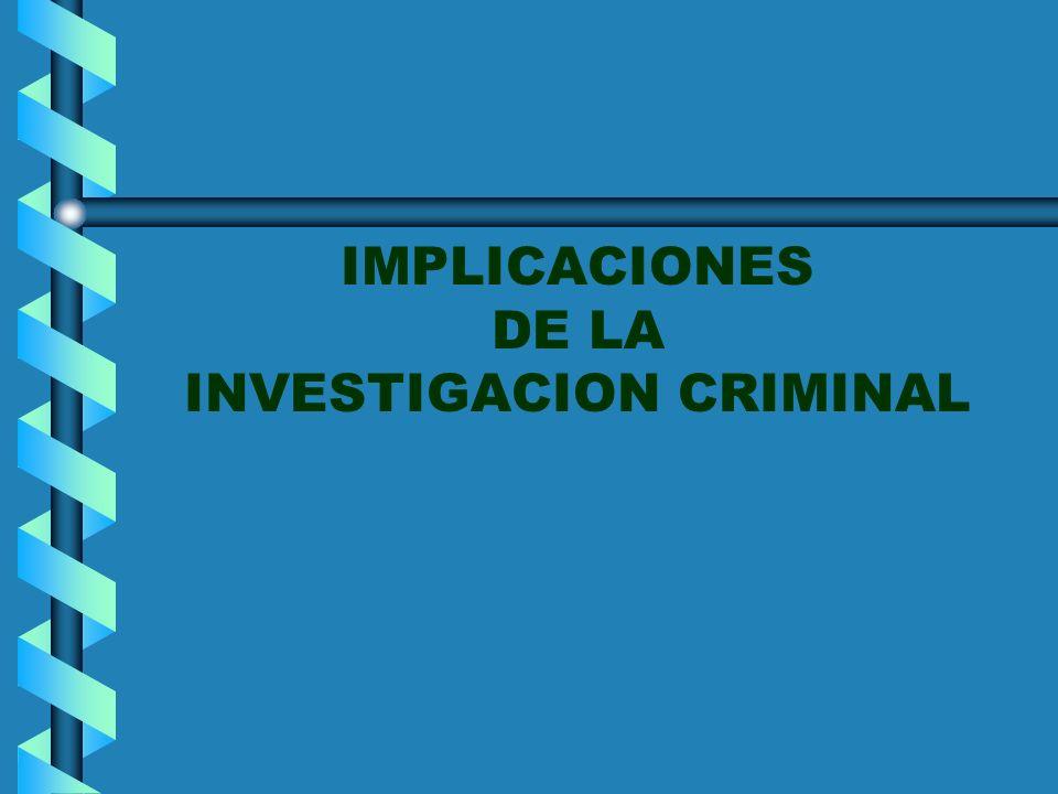 IMPLICACIONES DE LA INVESTIGACION CRIMINAL