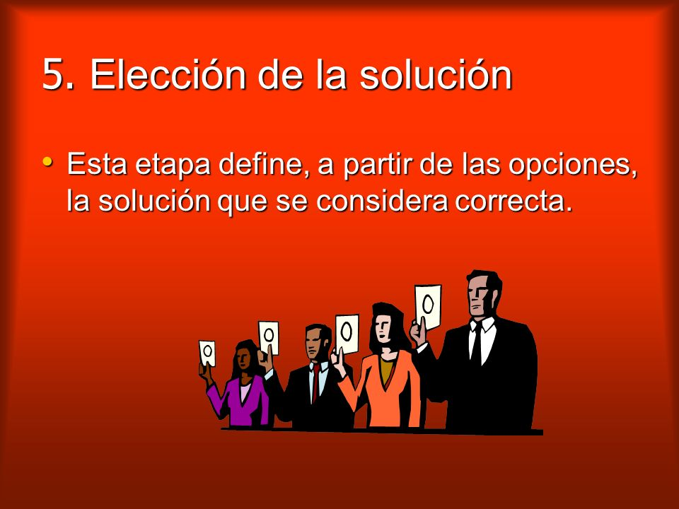 4. Elaboración de las opciones para la solución Las opciones han sido elaboradas y no tienen, o casi no tienen en cuenta, los apremios o contratiempos