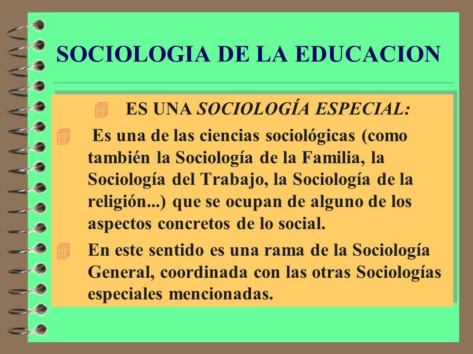 SOCIOLOGÍA DE LA EDUCACIÓN COMO CIENCIA 4 Para terminar de delimitar la Sociología de la Educación se exponen a continuación una serie de característi