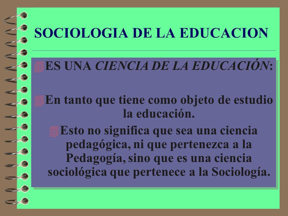 SOCIOLOGIA DE LA EDUCACION 4 ES UNA SOCIOLOGÍA ESPECIAL: 4 Es una de las ciencias sociológicas (como también la Sociología de la Familia, la Sociologí
