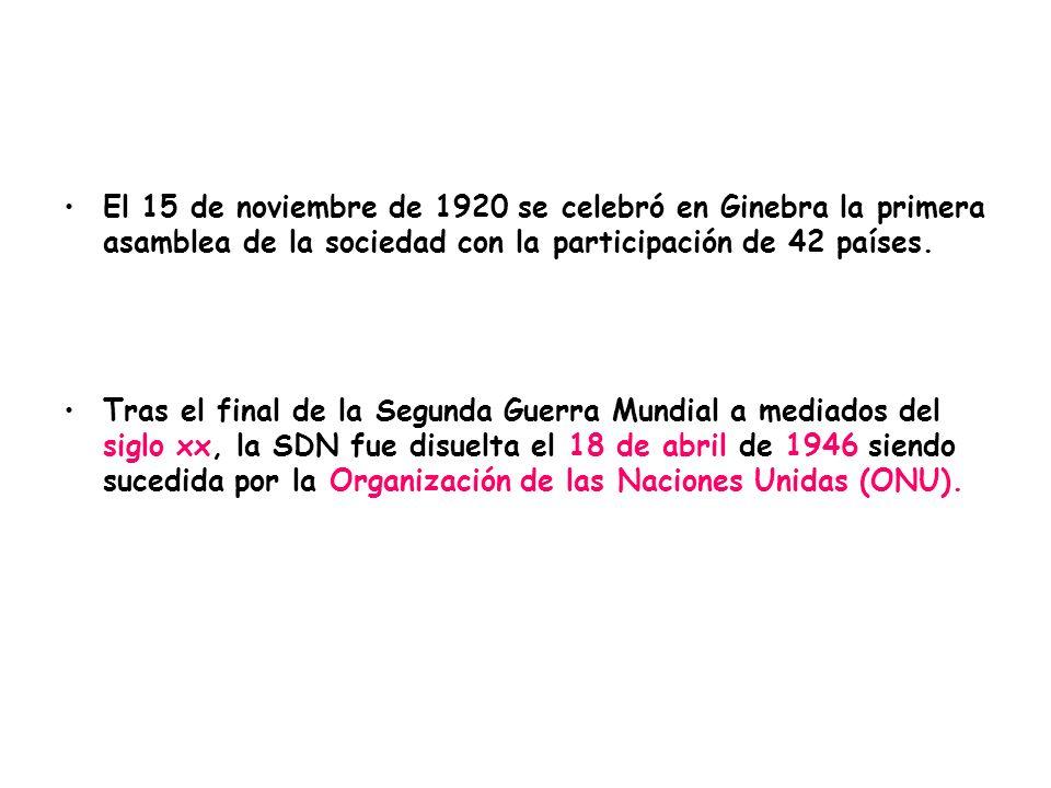 El 15 de noviembre de 1920 se celebró en Ginebra la primera asamblea de la sociedad con la participación de 42 países. Tras el final de la Segunda Gue