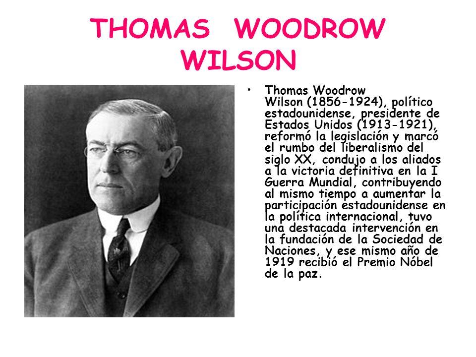THOMAS WOODROW WILSON Thomas Woodrow Wilson (1856-1924), político estadounidense, presidente de Estados Unidos (1913-1921), reformó la legislación y m