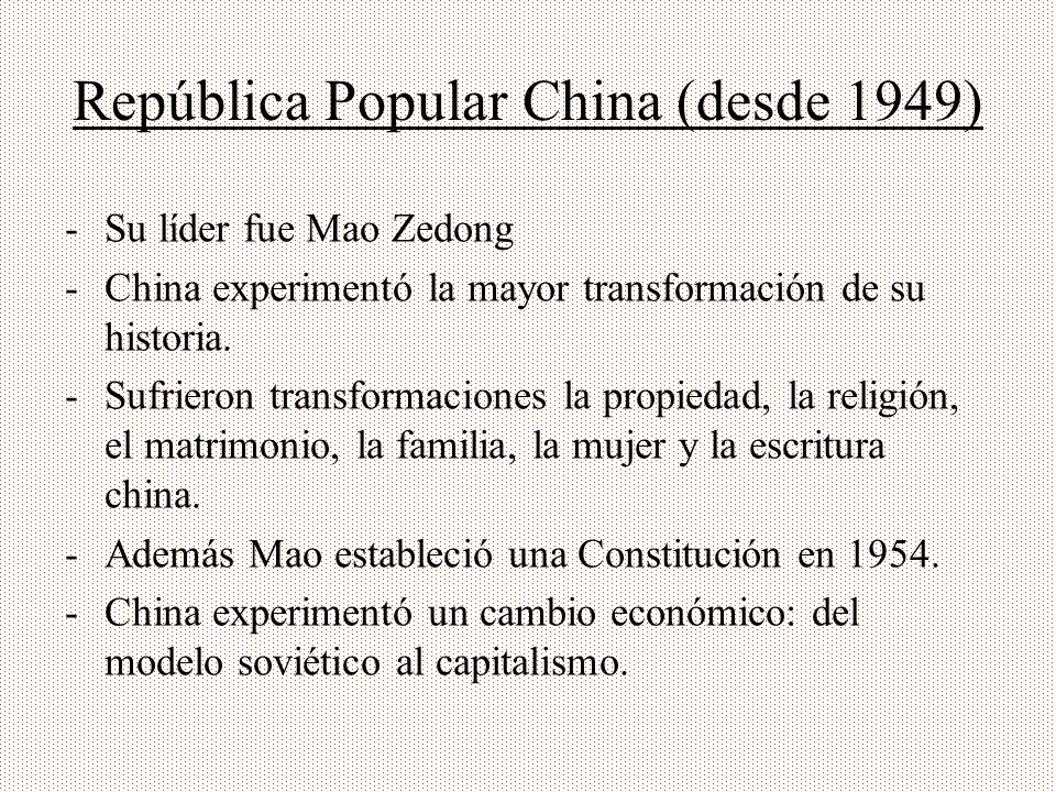 República Popular China (desde 1949) -S-Su líder fue Mao Zedong -C-China experimentó la mayor transformación de su historia. -S-Sufrieron transformaci