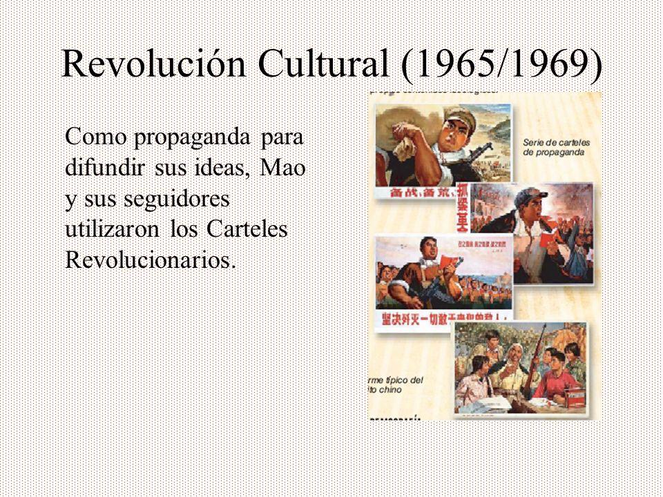 Revolución Cultural (1965/1969) Como propaganda para difundir sus ideas, Mao y sus seguidores utilizaron los Carteles Revolucionarios.