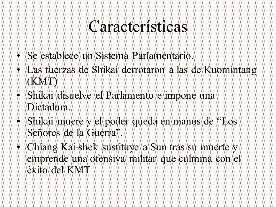 Características Se establece un Sistema Parlamentario. Las fuerzas de Shikai derrotaron a las de Kuomintang (KMT) Shikai disuelve el Parlamento e impo