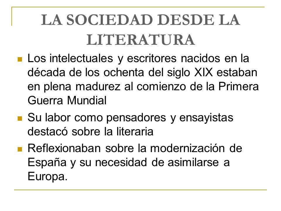 LA SOCIEDAD DESDE LA LITERATURA Los intelectuales y escritores nacidos en la década de los ochenta del siglo XIX estaban en plena madurez al comienzo