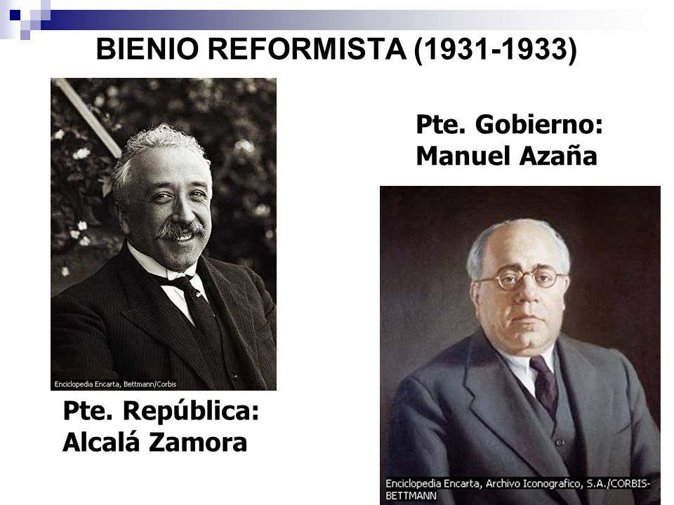 BIENIO REFORMISTA (1931-1933) Pte. Gobierno: Manuel Azaña Pte. República: Alcalá Zamora