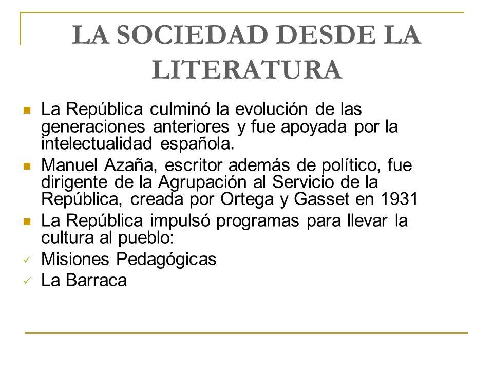 LA SOCIEDAD DESDE LA LITERATURA La República culminó la evolución de las generaciones anteriores y fue apoyada por la intelectualidad española. Manuel